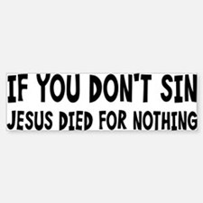 Jesus Died For Nothing Bumper Bumper Sticker