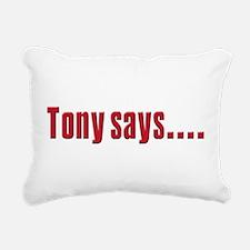 tony says.png Rectangular Canvas Pillow
