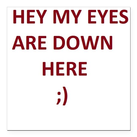 "My Eyes Are Down Here Square Car Magnet 3"" x 3"""