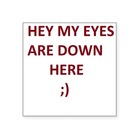 """My Eyes Are Down Here Square Sticker 3"""" x 3"""""""