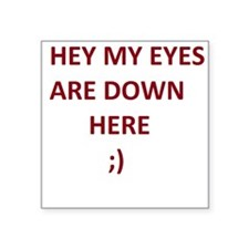 "My Eyes Are Down Here Square Sticker 3"" x 3"""