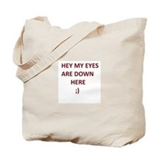 My Eyes Are Down Here Tote Bag