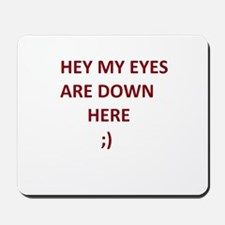 My Eyes Are Down Here Mousepad
