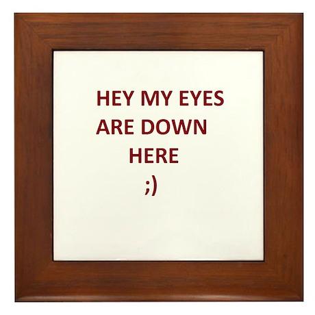 My Eyes Are Down Here Framed Tile