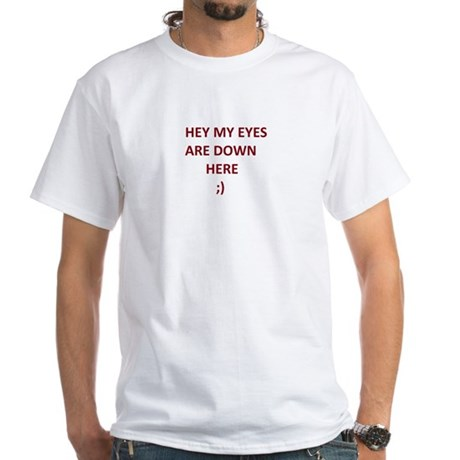 My Eyes Are Down Here White T-Shirt