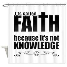 Faith Is Not Knowledge Shower Curtain