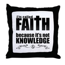 Faith Is Not Knowledge Throw Pillow