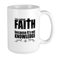 Faith Is Not Knowledge Mug