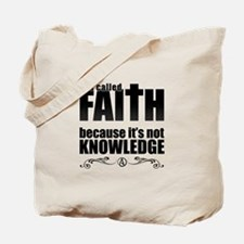 Faith Is Not Knowledge Tote Bag