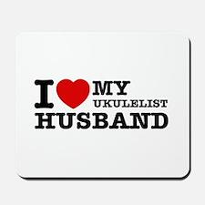 I love my Ukulelist husband Mousepad