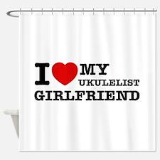 I love my Ukulelist girlfriend Shower Curtain