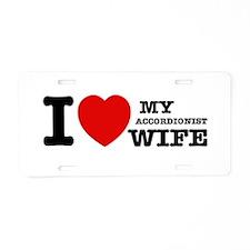 I love my Accordionist wife Aluminum License Plate