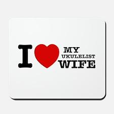 I love my Ukulelist wife Mousepad