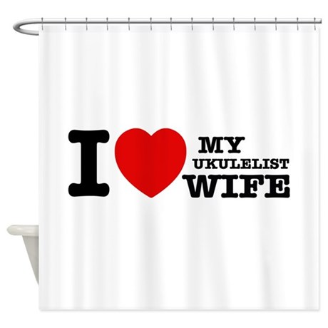 I love my Ukulelist wife Shower Curtain