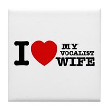 I love my Vocalist wife Tile Coaster
