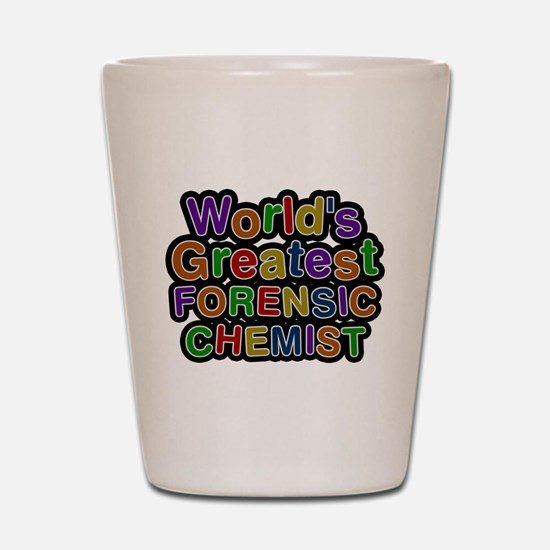 Worlds Greatest FORENSIC CHEMIST Shot Glass