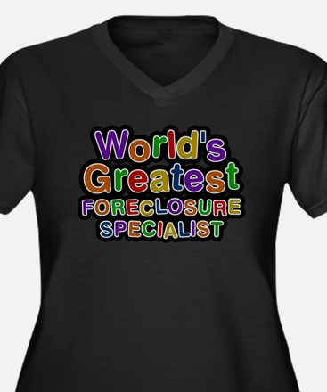 Worlds Greatest FORECLOSURE SPECIALIST Plus Size T