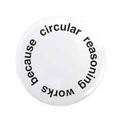 """Circular Reasoning 3.5"""" Button (100 pack)"""