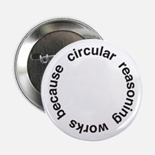 "Circular Reasoning 2.25"" Button"