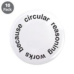 """Circular Reasoning 3.5"""" Button (10 pack)"""