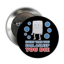 """You Die 2.25"""" Button"""