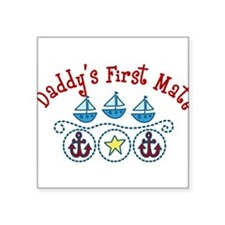 "Daddys First Mate Square Sticker 3"" x 3"""