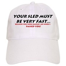 YOUR SLED MUST BE VERY FAST! Baseball Cap