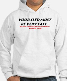 YOUR SLED MUST BE VERY FAST! Hoodie