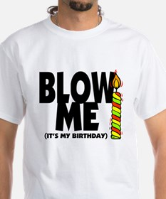 blow me its my birthday white.png Shirt