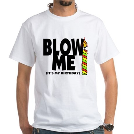 blow me its my birthday white.png White T-Shirt