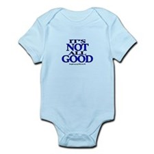 IT'S NOT ALL GOOD Infant Bodysuit