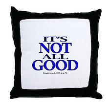 IT'S NOT ALL GOOD Throw Pillow