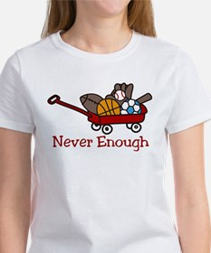 Never Enough Women's T-Shirt