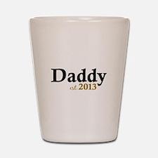 Daddy Est 2013 Shot Glass