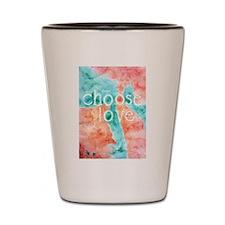 Choose Love Shot Glass