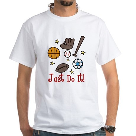 Just Do It! White T-Shirt