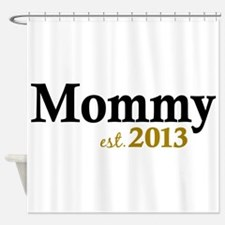 Mommy Est 2013 Shower Curtain