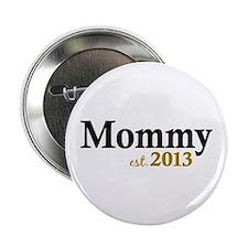 """Mommy Est 2013 2.25"""" Button"""