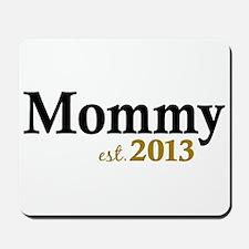 Mommy Est 2013 Mousepad
