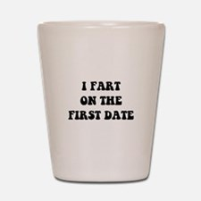 Fart On First Date Shot Glass