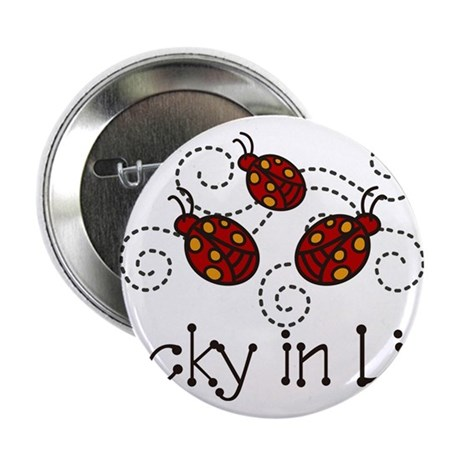 "Lucky In Life 2.25"" Button"