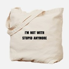 Not With Stupid Tote Bag