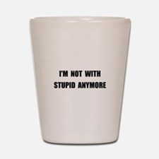 Not With Stupid Shot Glass