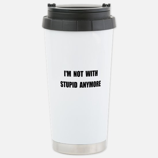 Not With Stupid Stainless Steel Travel Mug