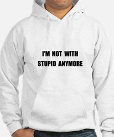 Not With Stupid Hoodie
