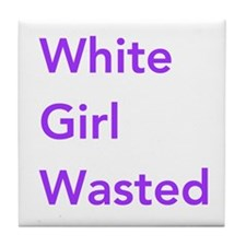 White Girl Wasted Tile Coaster