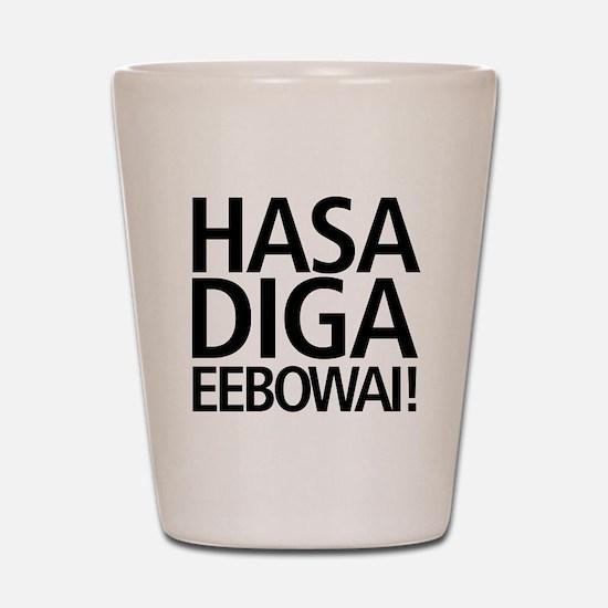 48 HR SALE! Hasa Diga Eebowai Shot Glass