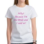 Because I'm The Bride Women's T-Shirt