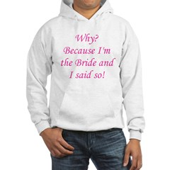 Because I'm The Bride Hoodie