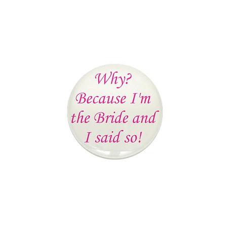 Because I'm The Bride Mini Button